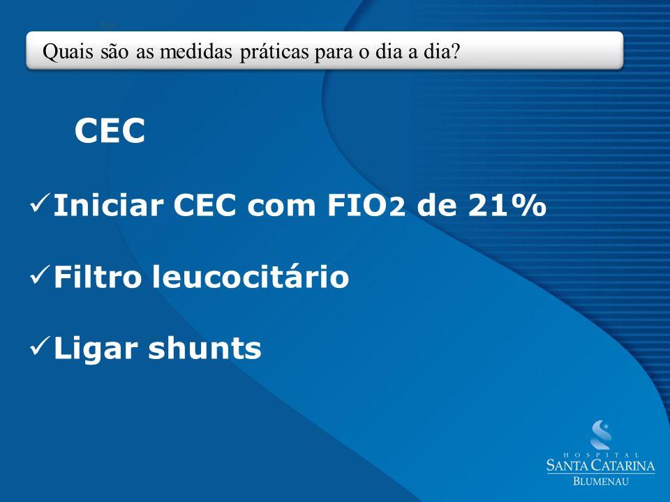 Iniciar CEC com FIO2 de 21% Filtro leucocitário Ligar shunts