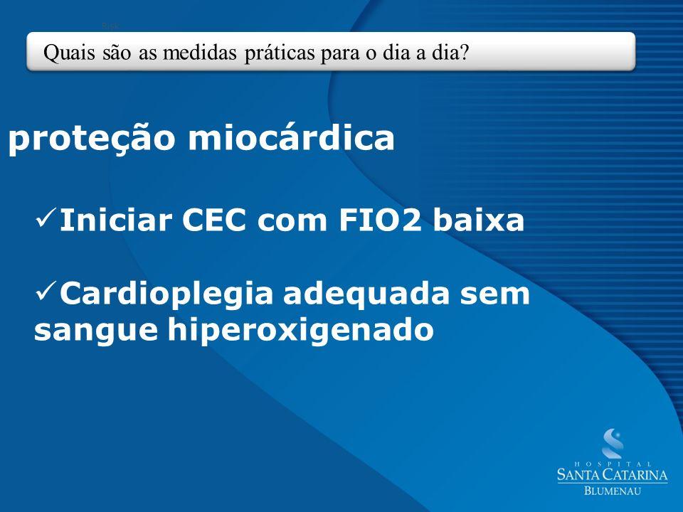proteção miocárdica Iniciar CEC com FIO2 baixa