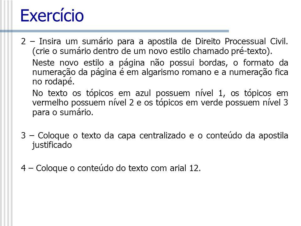 Exercício 2 – Insira um sumário para a apostila de Direito Processual Civil. (crie o sumário dentro de um novo estilo chamado pré-texto).