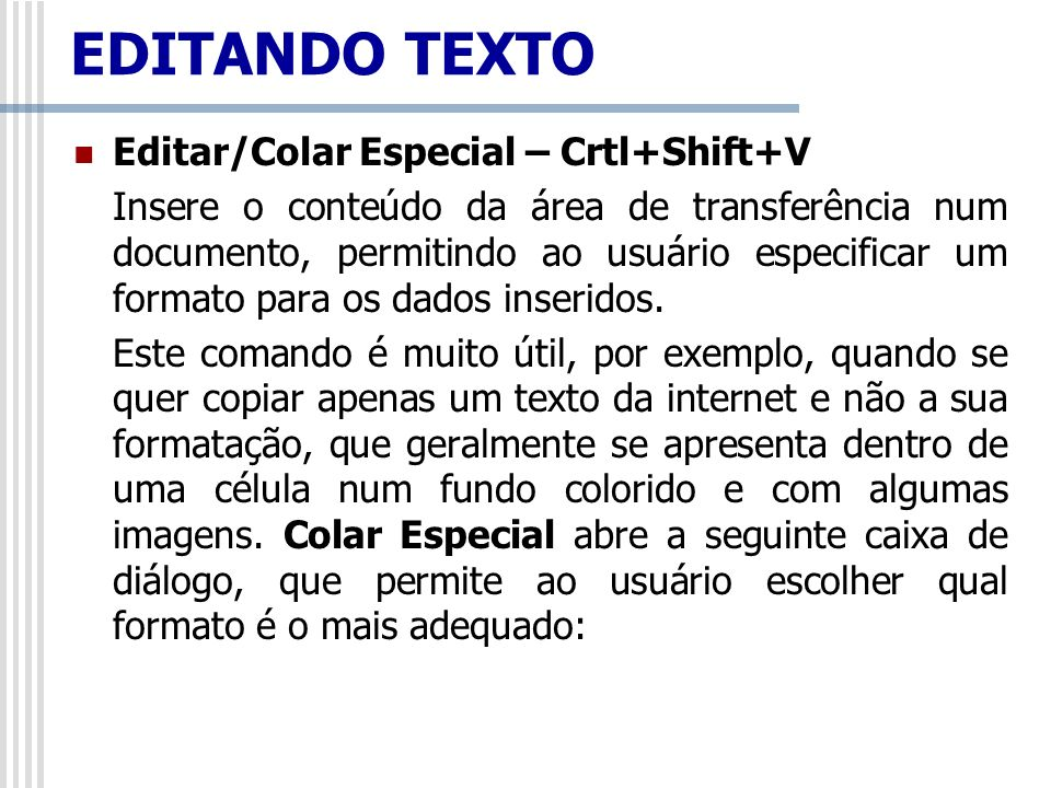 EDITANDO TEXTO Editar/Colar Especial – Crtl+Shift+V