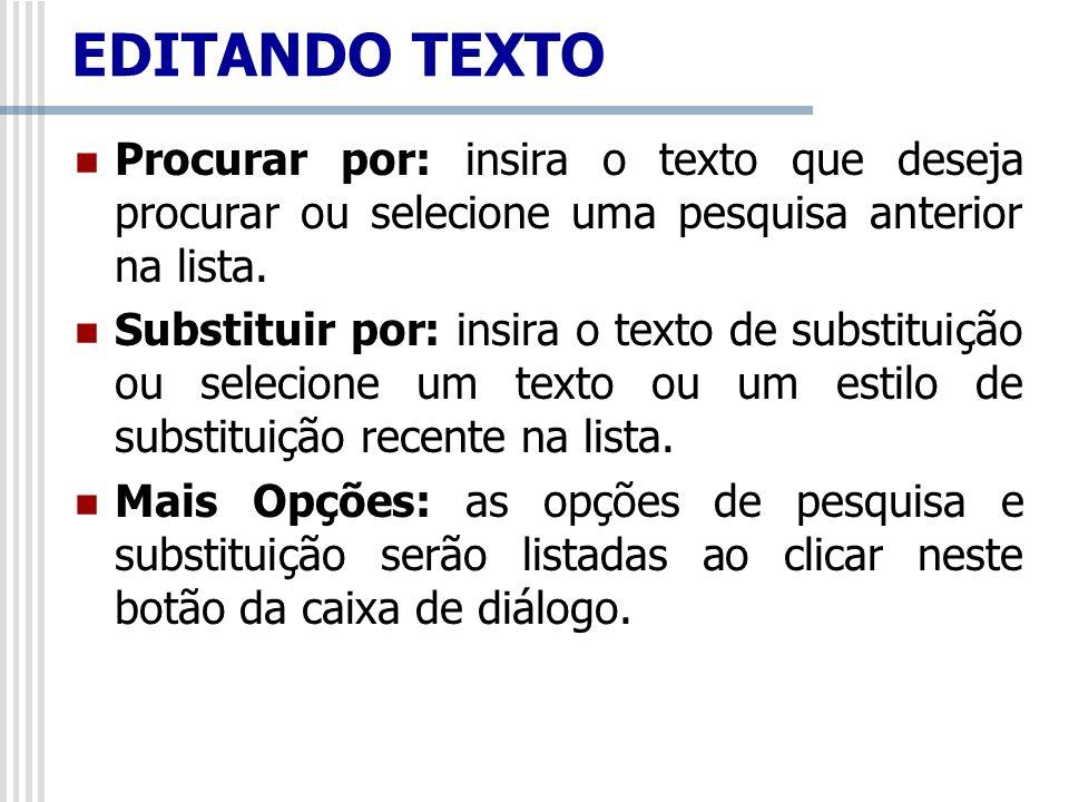 EDITANDO TEXTO Procurar por: insira o texto que deseja procurar ou selecione uma pesquisa anterior na lista.