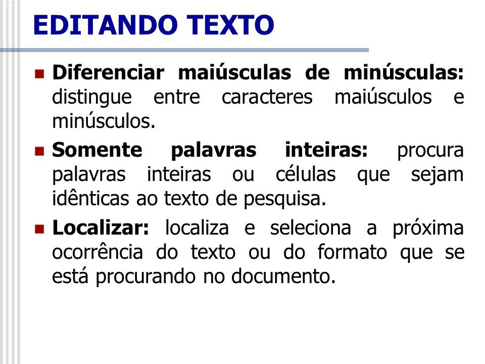 EDITANDO TEXTO Diferenciar maiúsculas de minúsculas: distingue entre caracteres maiúsculos e minúsculos.