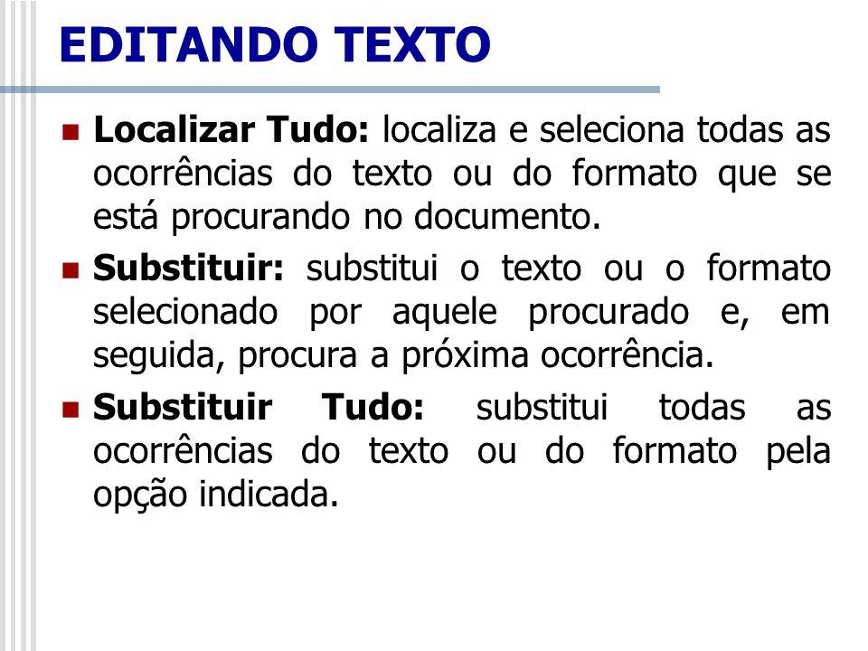 EDITANDO TEXTO Localizar Tudo: localiza e seleciona todas as ocorrências do texto ou do formato que se está procurando no documento.