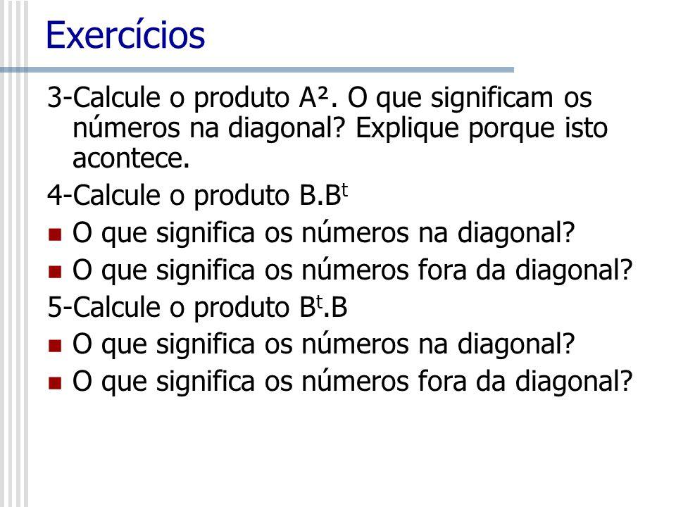 Exercícios 3-Calcule o produto A². O que significam os números na diagonal Explique porque isto acontece.