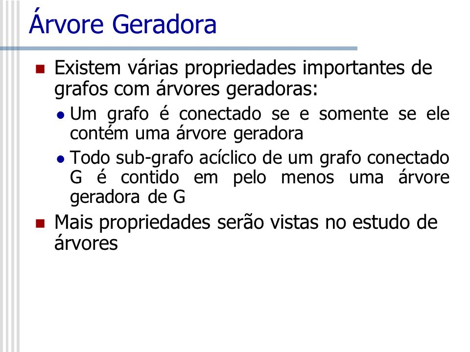 Árvore GeradoraExistem várias propriedades importantes de grafos com árvores geradoras: