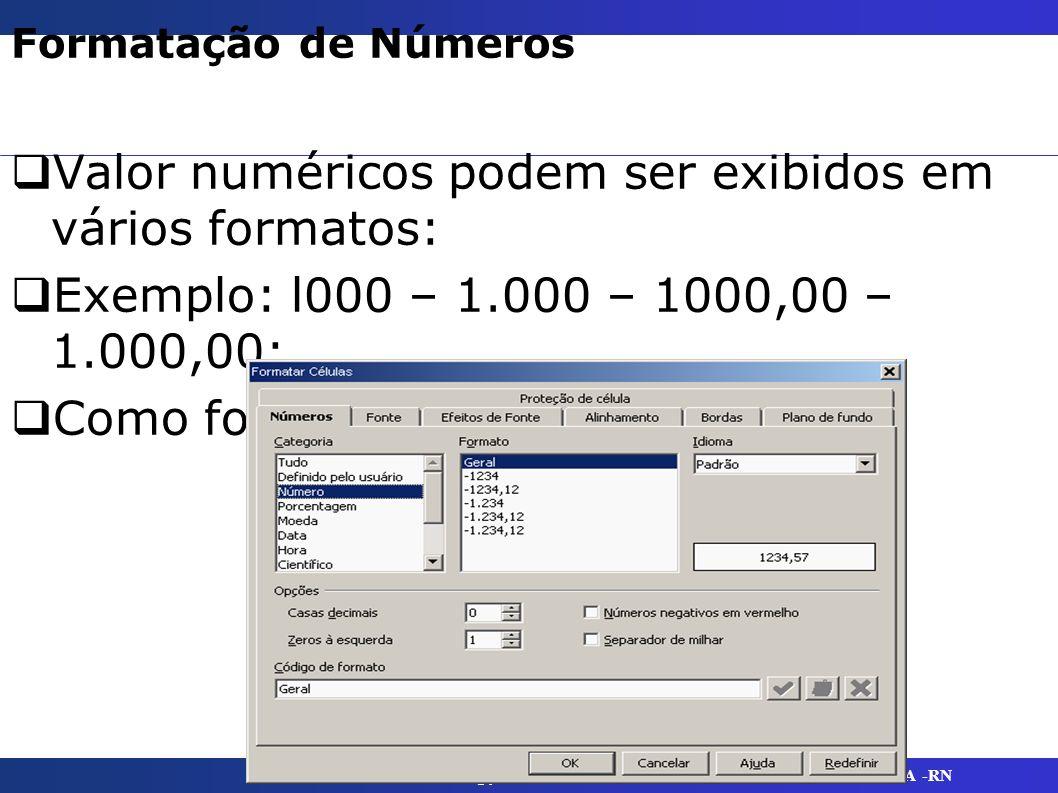 Valor numéricos podem ser exibidos em vários formatos: