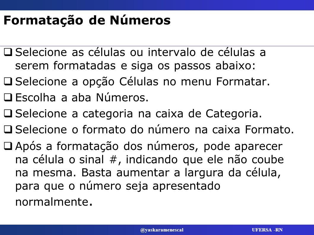 Formatação de Números Selecione as células ou intervalo de células a serem formatadas e siga os passos abaixo: