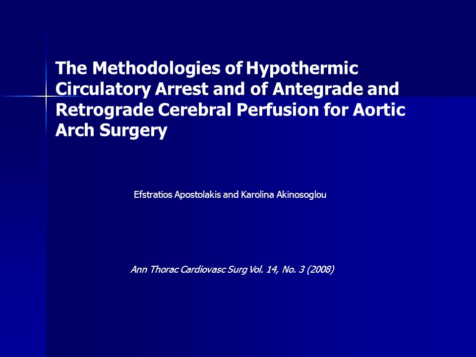 The Methodologies of Hypothermic Circulatory Arrest and of Antegrade and Retrograde Cerebral Perfusion for Aortic Arch Surgery