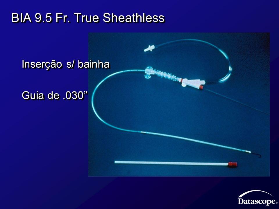 BIA 9.5 Fr. True Sheathless Inserção s/ bainha Guia de .030
