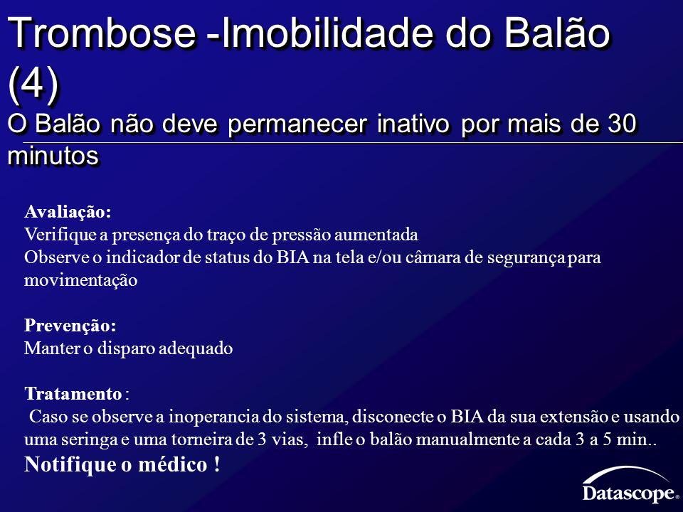 Trombose -Imobilidade do Balão (4) O Balão não deve permanecer inativo por mais de 30 minutos