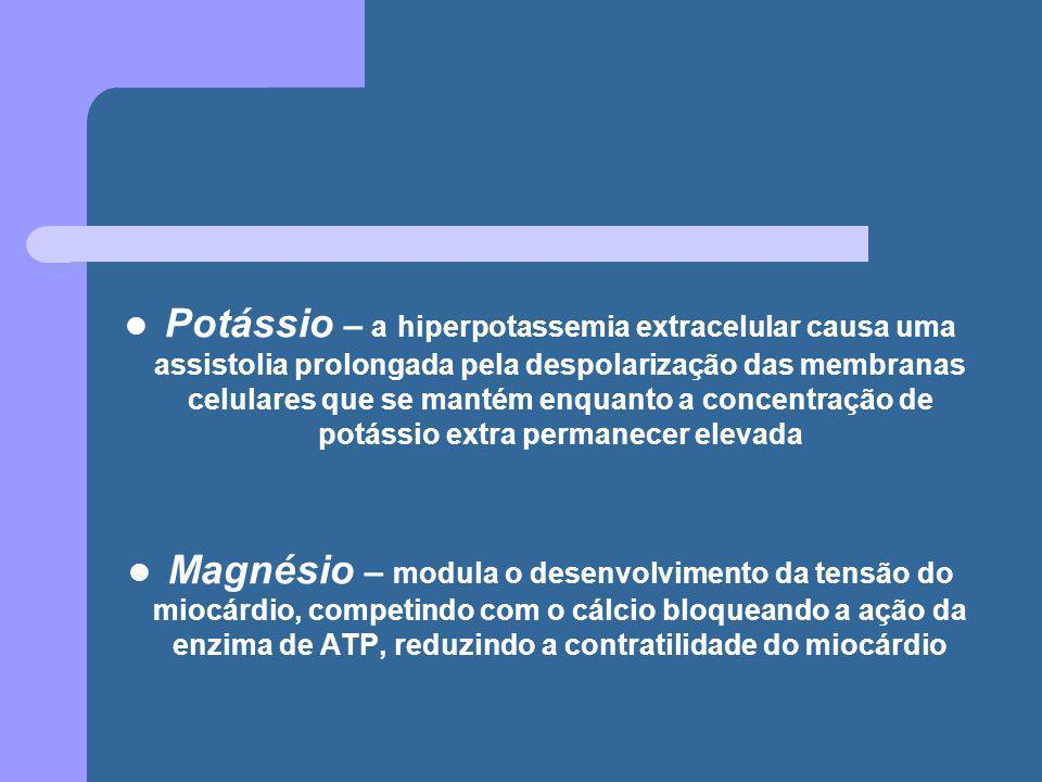 Potássio – a hiperpotassemia extracelular causa uma assistolia prolongada pela despolarização das membranas celulares que se mantém enquanto a concentração de potássio extra permanecer elevada