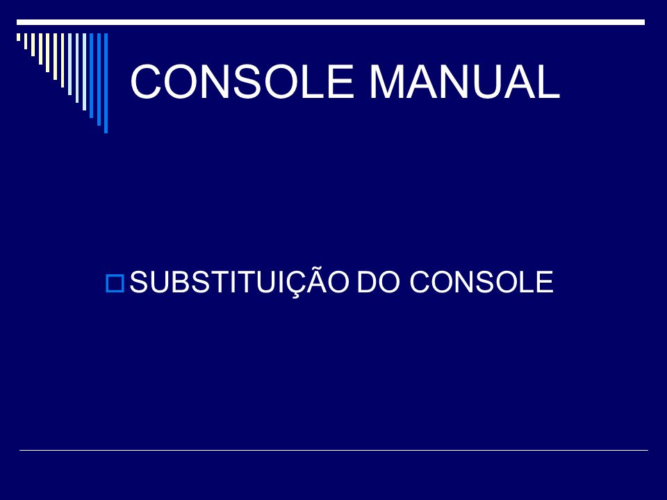 CONSOLE MANUAL SUBSTITUIÇÃO DO CONSOLE