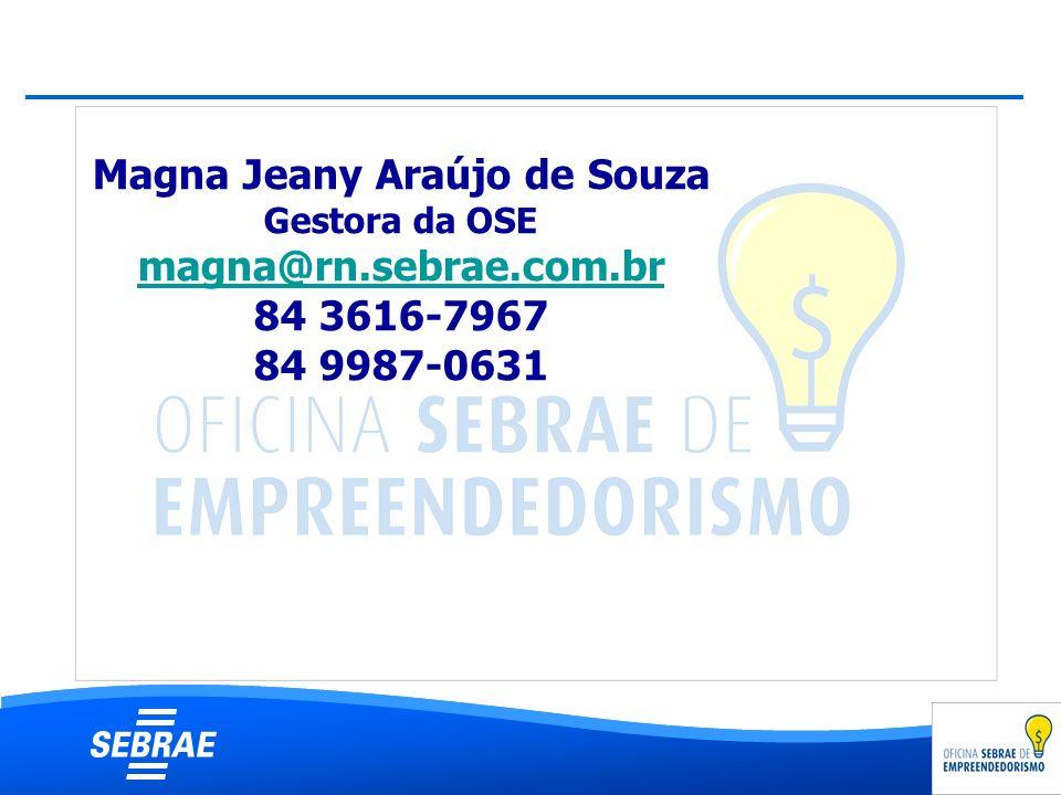 Magna Jeany Araújo de Souza Gestora da OSE magna@rn. sebrae. com