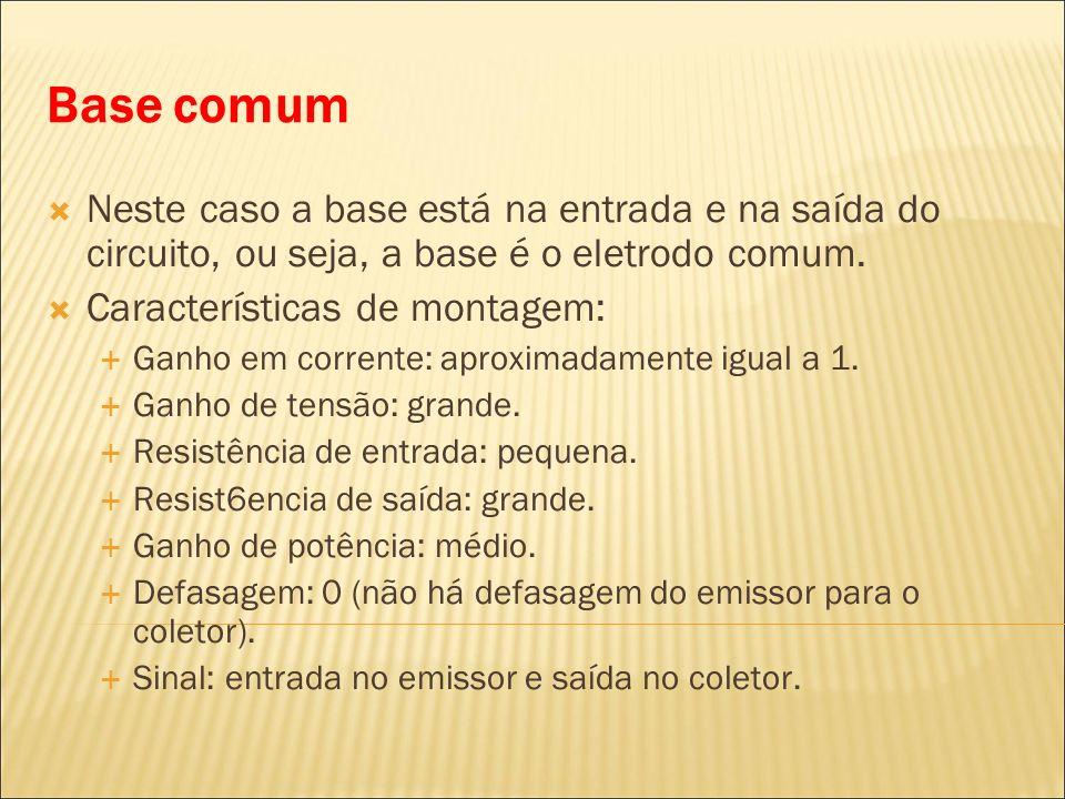 Base comumNeste caso a base está na entrada e na saída do circuito, ou seja, a base é o eletrodo comum.
