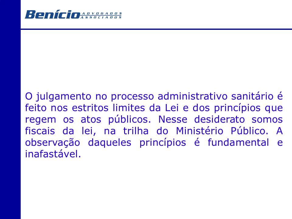 O julgamento no processo administrativo sanitário é feito nos estritos limites da Lei e dos princípios que regem os atos públicos.