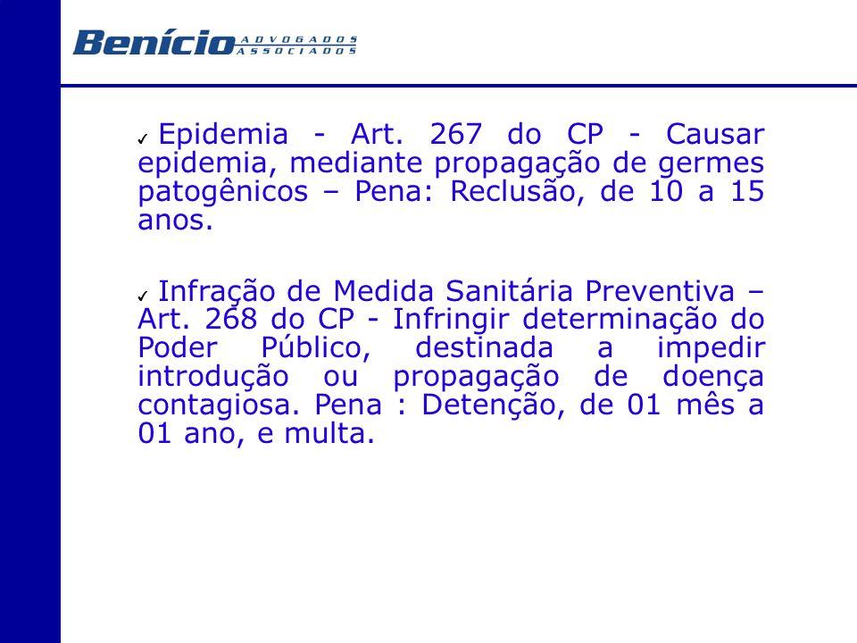 Epidemia - Art. 267 do CP - Causar epidemia, mediante propagação de germes patogênicos – Pena: Reclusão, de 10 a 15 anos.