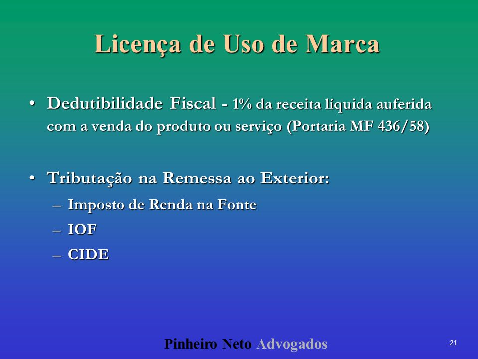 Licença de Uso de MarcaDedutibilidade Fiscal - 1% da receita líquida auferida com a venda do produto ou serviço (Portaria MF 436/58)