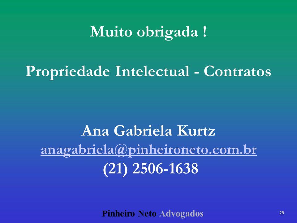 Muito obrigada ! Propriedade Intelectual - Contratos Ana Gabriela Kurtz anagabriela@pinheironeto.com.br (21) 2506-1638