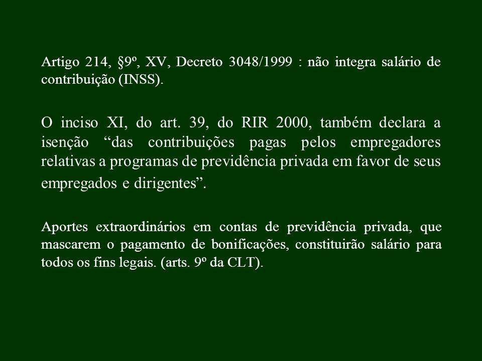 Artigo 214, §9º, XV, Decreto 3048/1999 : não integra salário de contribuição (INSS).