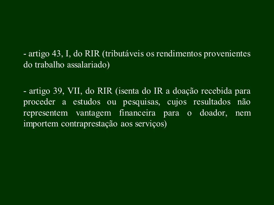 - artigo 43, I, do RIR (tributáveis os rendimentos provenientes do trabalho assalariado)
