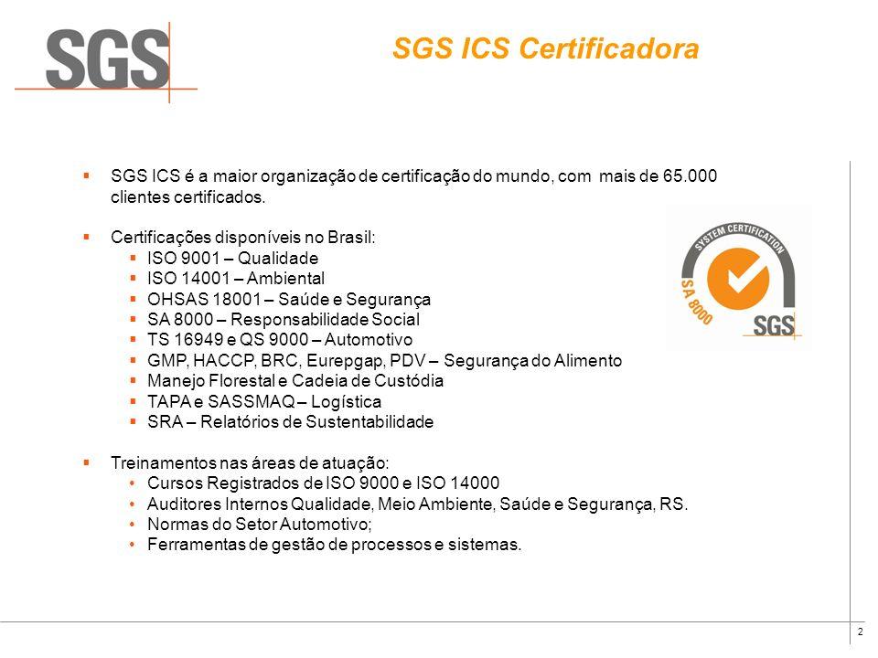 SGS ICS CertificadoraSGS ICS é a maior organização de certificação do mundo, com mais de 65.000 clientes certificados.