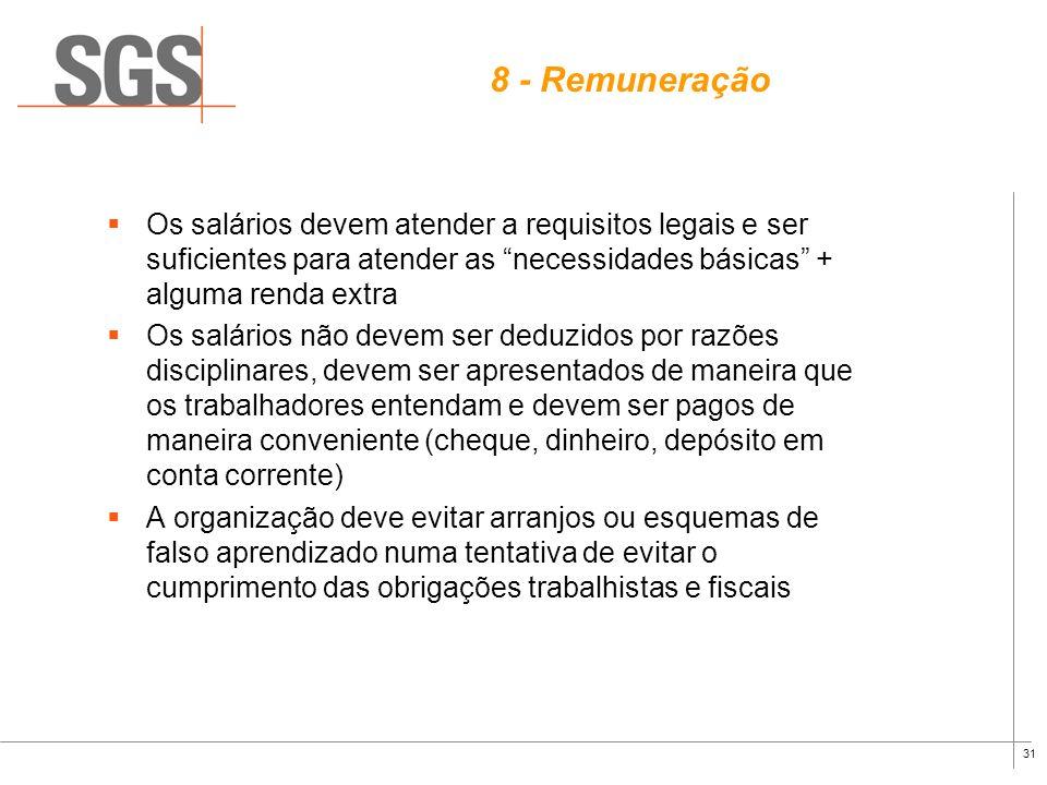 8 - RemuneraçãoOs salários devem atender a requisitos legais e ser suficientes para atender as necessidades básicas + alguma renda extra.