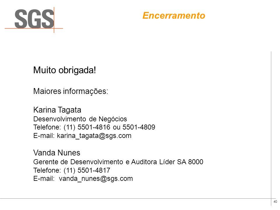Encerramento Muito obrigada! Maiores informações: Karina Tagata