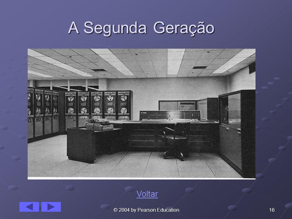 A Segunda Geração Voltar © 2004 by Pearson Education