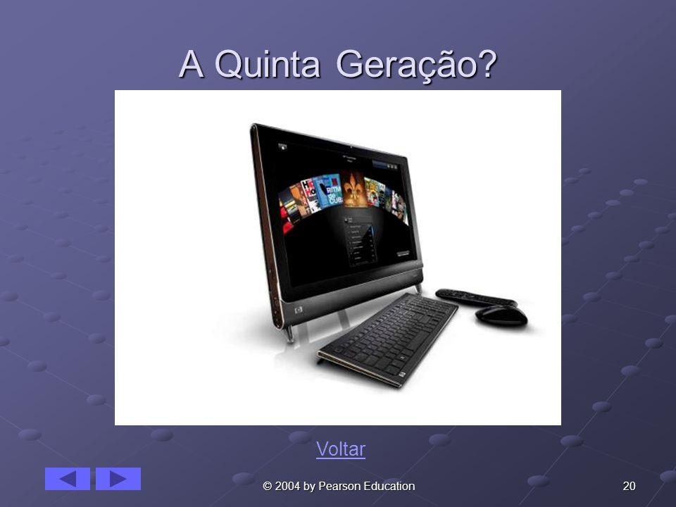A Quinta Geração Voltar © 2004 by Pearson Education