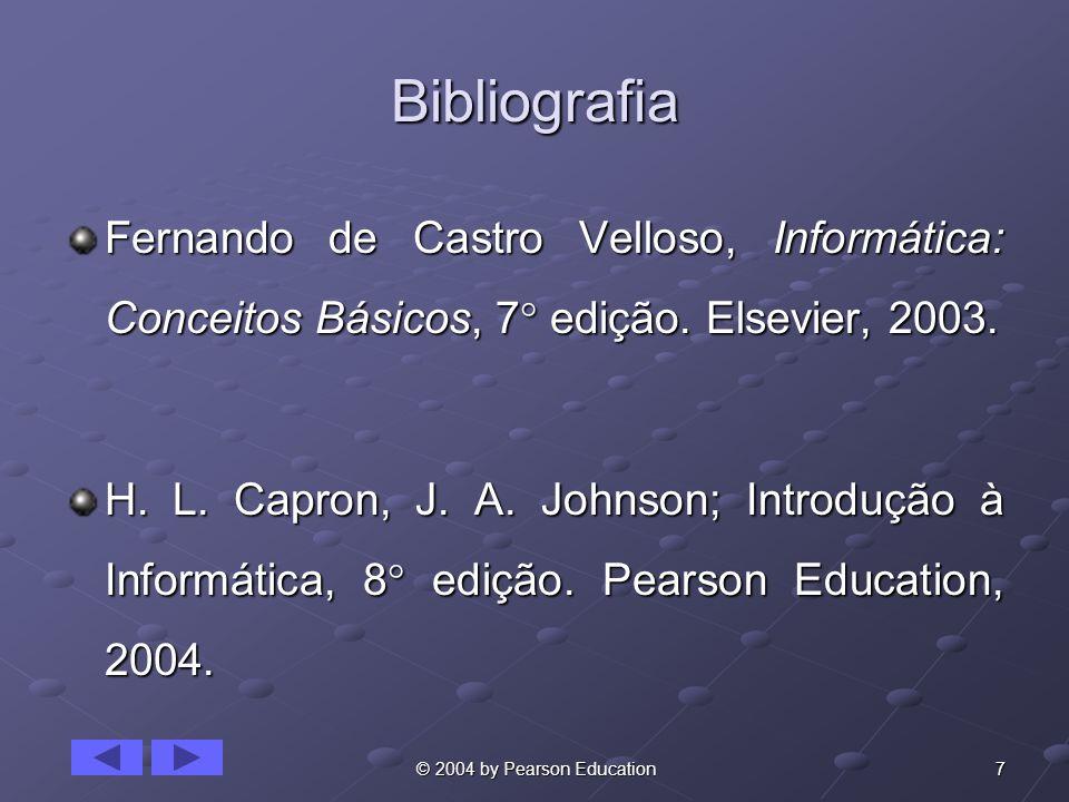 Bibliografia Fernando de Castro Velloso, Informática: Conceitos Básicos, 7 edição. Elsevier, 2003.