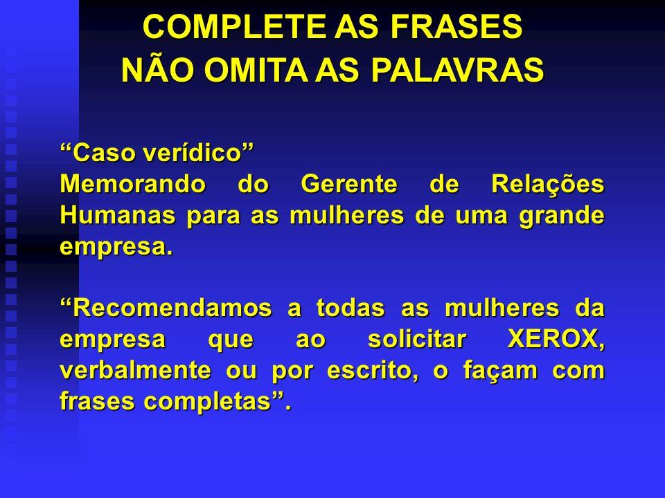 COMPLETE AS FRASES NÃO OMITA AS PALAVRAS
