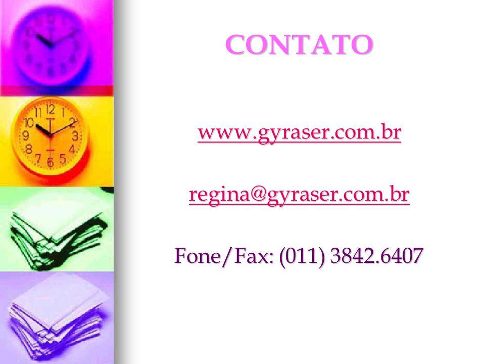 CONTATO www.gyraser.com.br regina@gyraser.com.br