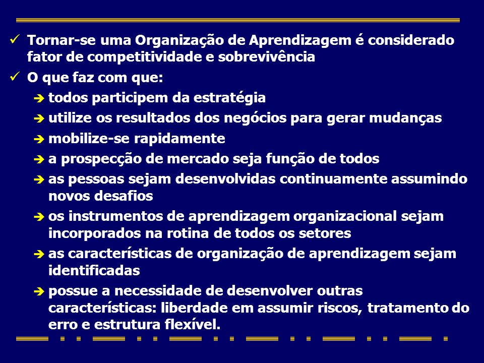 Tornar-se uma Organização de Aprendizagem é considerado fator de competitividade e sobrevivência