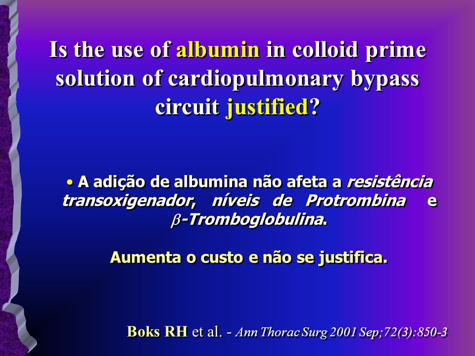 Is the use of albumin in colloid prime solution of cardiopulmonary bypass circuit justified