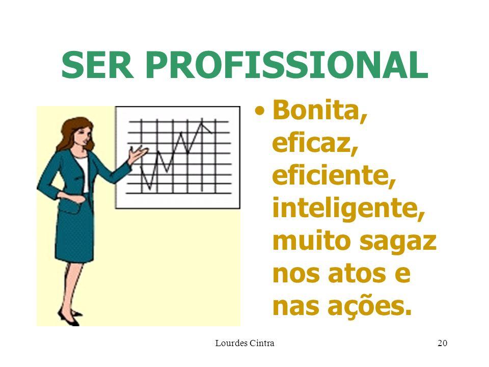 SER PROFISSIONAL Bonita, eficaz, eficiente, inteligente, muito sagaz nos atos e nas ações.