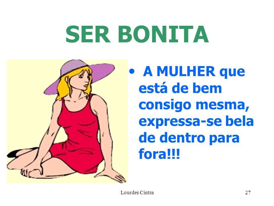 SER BONITA A MULHER que está de bem consigo mesma, expressa-se bela de dentro para fora!!.