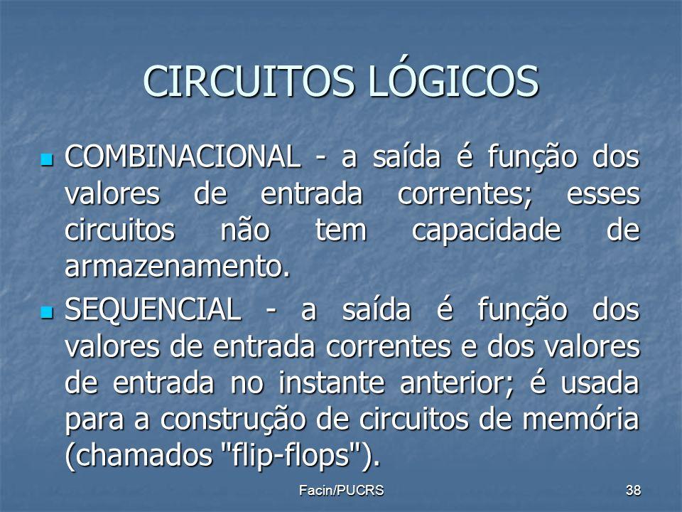 CIRCUITOS LÓGICOSCOMBINACIONAL - a saída é função dos valores de entrada correntes; esses circuitos não tem capacidade de armazenamento.