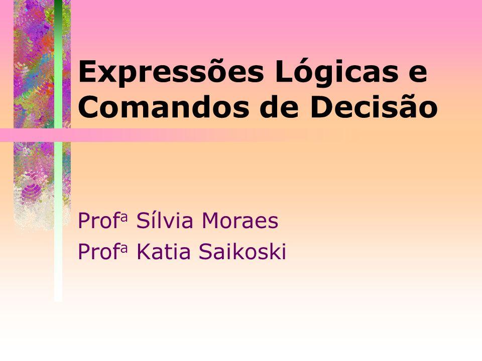 Expressões Lógicas e Comandos de Decisão