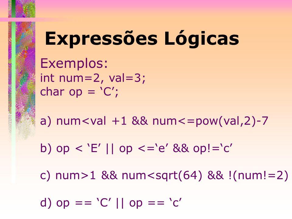 Expressões Lógicas Exemplos: int num=2, val=3; char op = 'C';