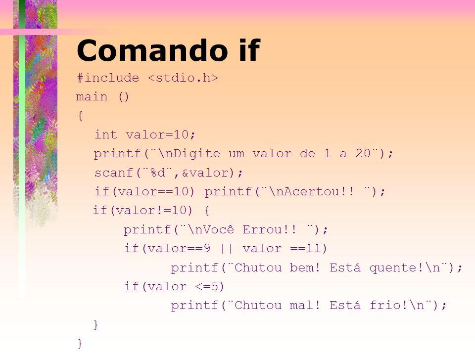 Comando if #include <stdio.h> main () { int valor=10;