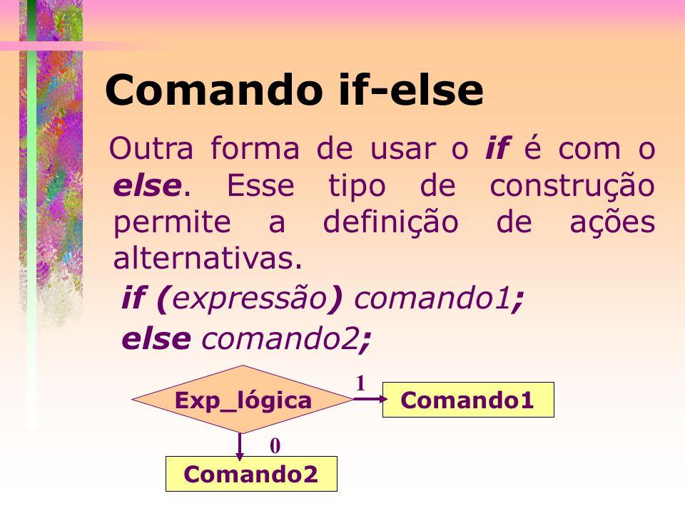Comando if-elseOutra forma de usar o if é com o else. Esse tipo de construção permite a definição de ações alternativas.