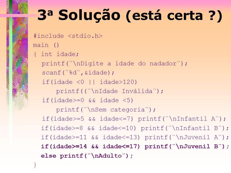 3a Solução (está certa ) #include <stdio.h> main ()