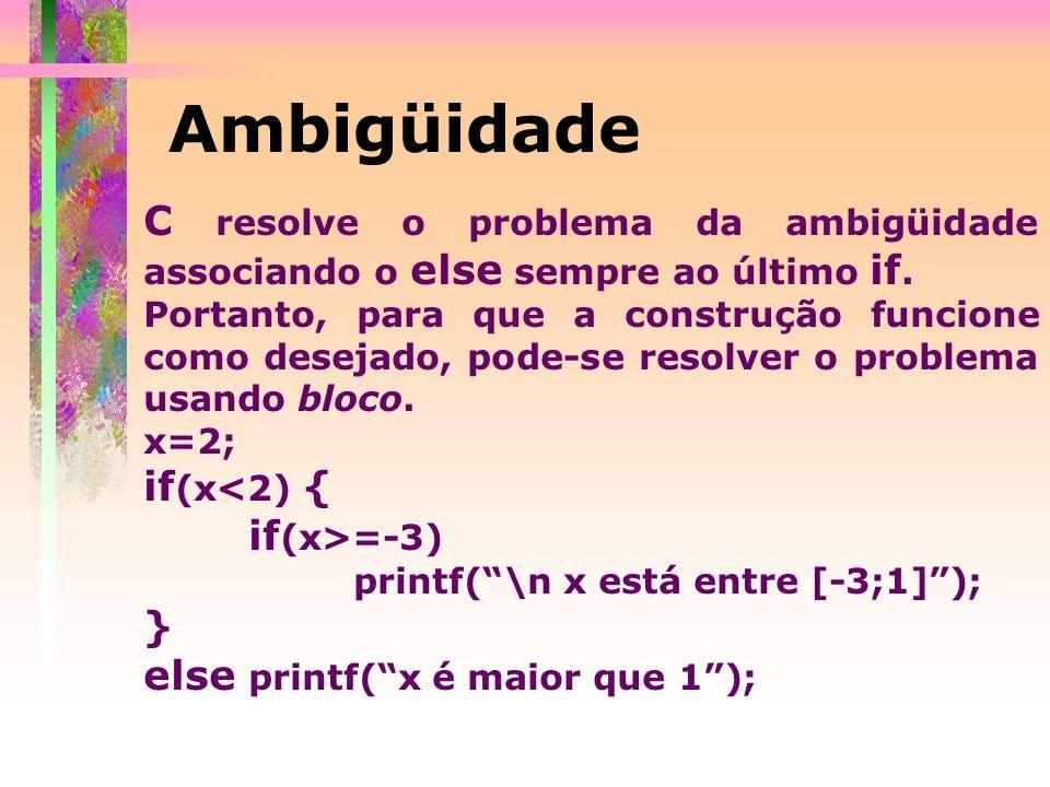 Ambigüidade C resolve o problema da ambigüidade associando o else sempre ao último if.
