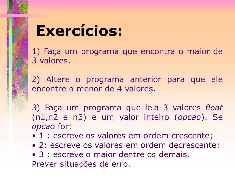 Exercícios: 1) Faça um programa que encontra o maior de 3 valores.