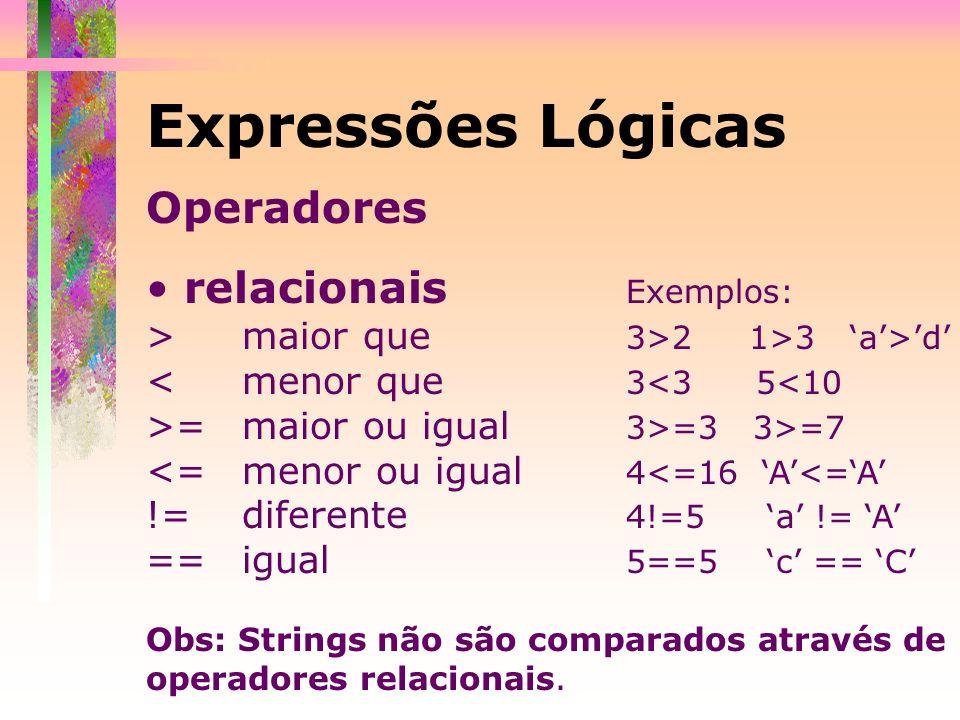 Expressões Lógicas Operadores relacionais Exemplos: