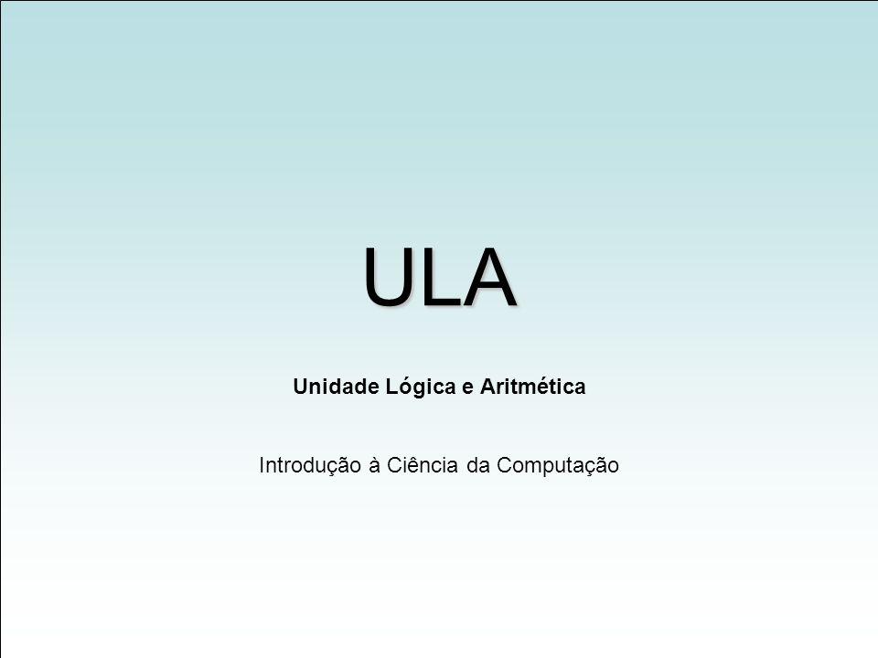 Unidade Lógica e Aritmética Introdução à Ciência da Computação