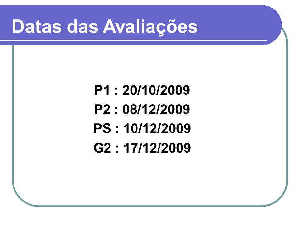 Datas das Avaliações P1 : 20/10/2009 P2 : 08/12/2009 PS : 10/12/2009