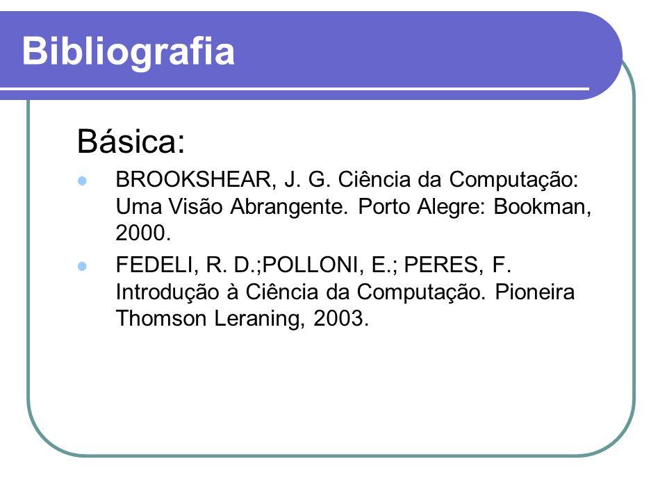 Bibliografia Básica: BROOKSHEAR, J. G. Ciência da Computação: Uma Visão Abrangente. Porto Alegre: Bookman, 2000.