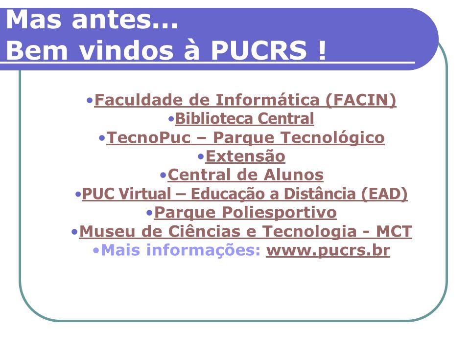 Mas antes... Bem vindos à PUCRS ! Faculdade de Informática (FACIN)