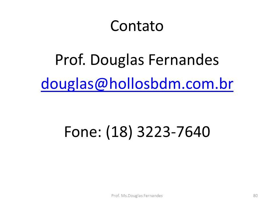 Prof. Douglas Fernandes douglas@hollosbdm.com.br Fone: (18) 3223-7640